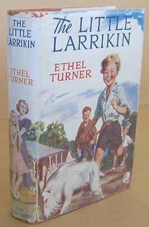 The Little Larrikin: TURNER, Ethel (Mrs.H.R.Curlewis)