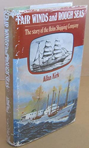 Fair Winds and Rough Seas The Story: KIRK, Allan A.