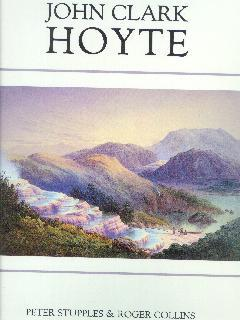 John Clark Hoyte : Early New Zealand Landscapes: STUPPLES, Peter & COLLINS, Roger