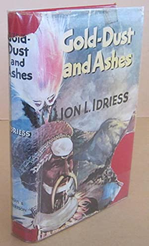 Gold-Dust and Ashes the Romantic Story of: IDRIESS, Ion L.