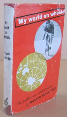 My World on Wheels The Posthumous Autobiography of Russell Mockridge Completed By John Burrowes: ...