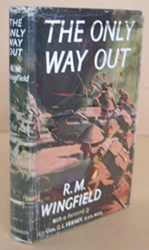 The Only Way Out An Infantryman's Autobiography: WINGFIELD, R. M.