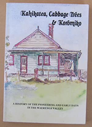 Kahikatea, Cabbage Trees and Koromiko A History of the Pioneering and Early Days in the Waerenga ...