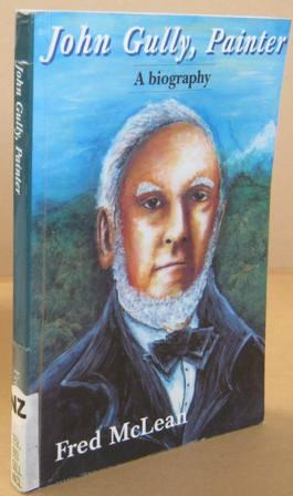 John Gully, Painter A Biography: McLEAN, Fred