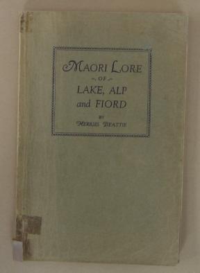 Maori Lore of Lake, Alp and Fiord: BEATTIE, Herries