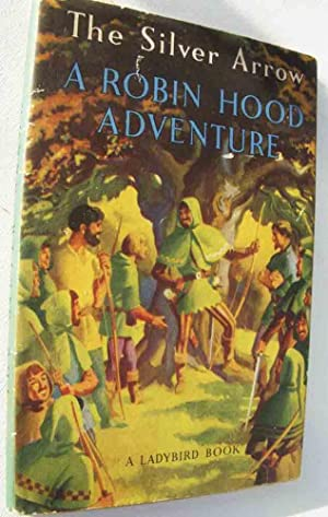 The silver Arrow, A Robin Hood Adventure