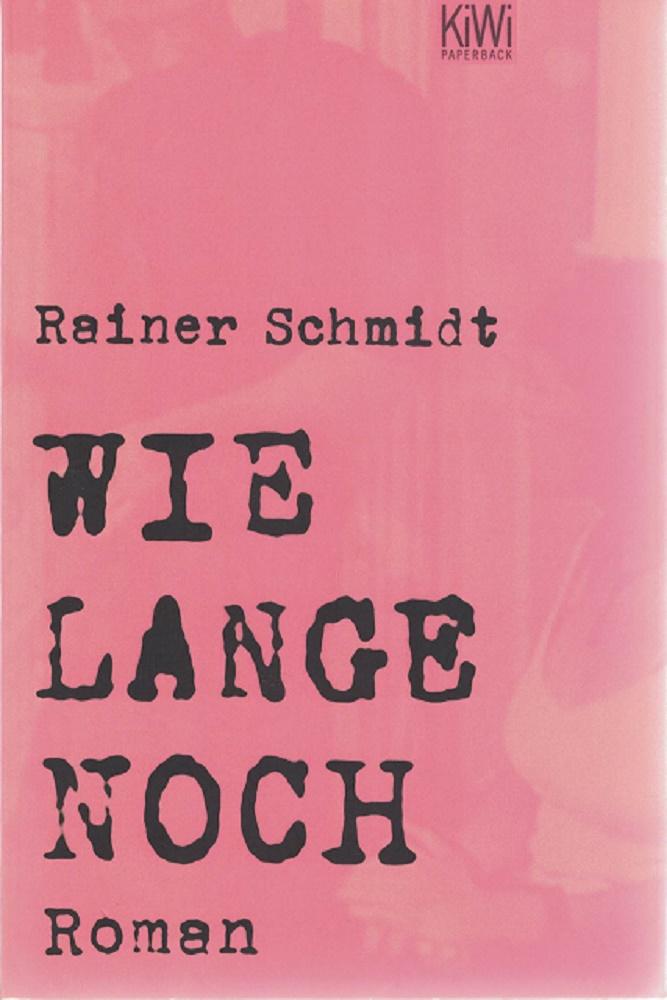 Wie lange noch: Roman: Schmidt, Rainer:
