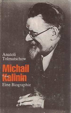 Michail Kalinin : e. Biographie. Anatoli Tolmatschow.: Tolma�ev, Anatolij: