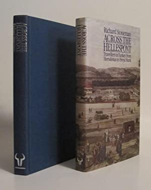 ACROSS THE HELLESPONT: TRAVELS IN TURKEY FROM HERODOTUS TO FREYA STARK: STONEMAN, RICHARD