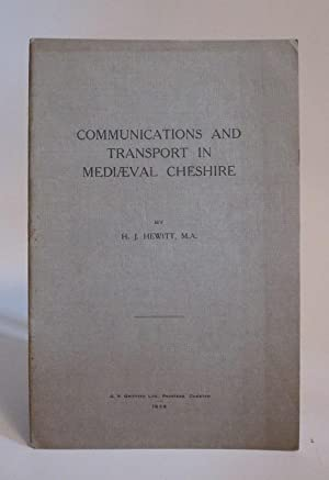 Communications and Transport in Mediaeval Cheshire: HEWITT, H. J.