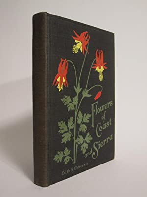 Flowers of Coast and Sierra: CLEMENTS, EDITH S.