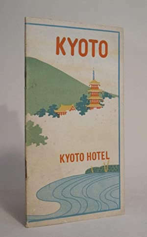 A GUIDE TO KYOTO AND NEIGHBOURHOOD; KYOTO HOTEL: KYOTO HOTEL