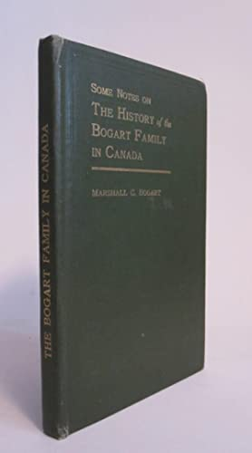 Some Notes on the History of the Bogart Family in Canada.: BOGART, MARSHALL C.
