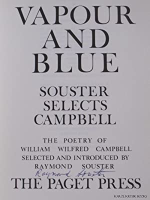 Vapour and Blue; Souster Selects Campbell. The Poetry of William Wilfred Campbell Selected and ...