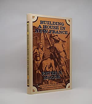 Building A House in New France: MOOGK, PETER N.