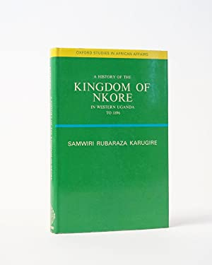 A History of the Kingdom of Nkore in Western Uganda to 1896. (Oxford Studies in African Affairs)