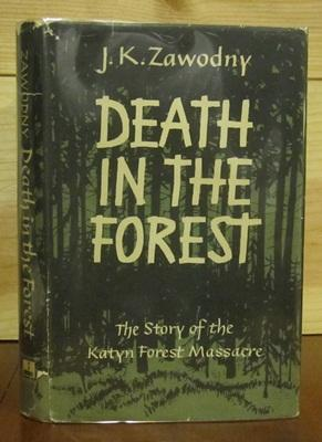 Death In The Forest: The Story Of The Katyn Forest Massacre: Zawodny, J. K.