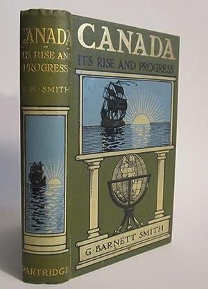 Canada: Its Rise and Progress: SMITH, G. BARNETT