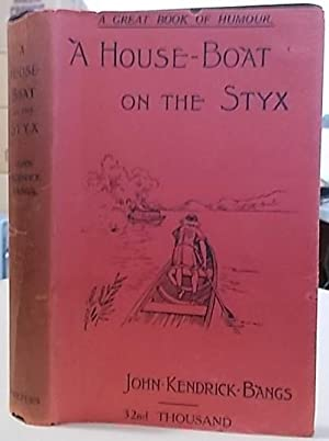 A House-Boat on the Styx : Being: Bangs, John Kendrick