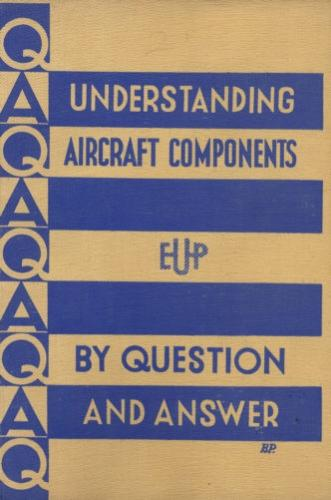 Understanding Aircraft Components, By Question and Answer Hazell, W. Softcover In a Q&A form, various advanced components of the 40ies are explaned like constant speed unit for Props, crash activated switches for fire extinguishe