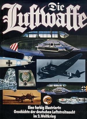 Die Luftwaffe, Eine farbig illustrierte Geschichte der deutschen Luftstreitmacht im 2. Weltkrieg: ...