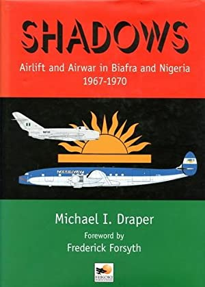 Shadows, Airlift and Airwar in Biafra and: Draper, Michael I.