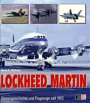 Lockheed Martin, Firmengeschichte und Flugzeuge seit 1912: Wilhelm, Horst D.