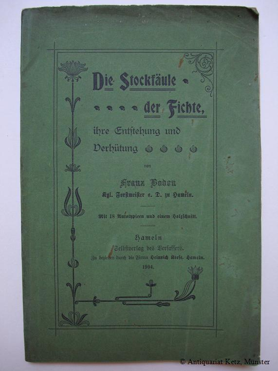 Die Stockfäule der Fichte, ihre Entstehung und: Boden, Franz:
