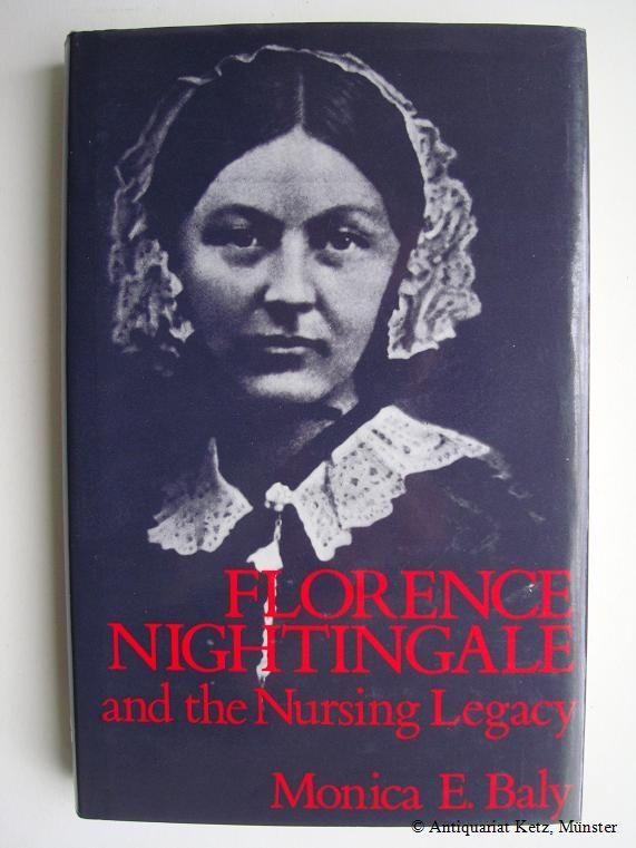 Florence Nightingale and the Nursing Legacy. - Baly, Monica E.