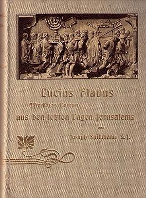 Lucius Flavus. Historischer Roman aus den Letzten Tagen Jerusalems.: Spillmann S.J., Joseph: