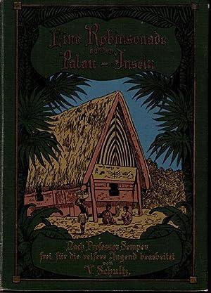 Eine Robinsonade auf den Palauinseln. Nach Professor Semper frei für die reifere Jugend ...