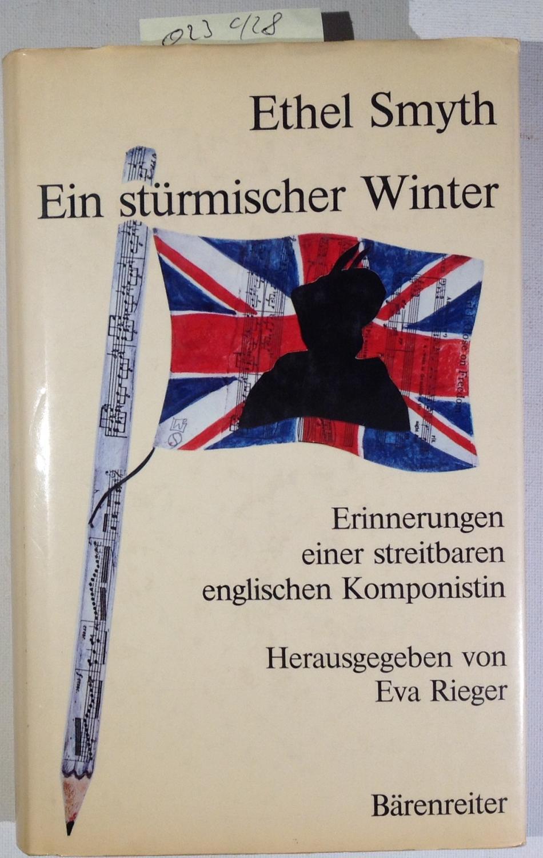 Ein stürmischer Winter. Erinnerungen einer streitbaren englischen Komponistin - Smyth, Ethel / Huber, Michaele - Übersetzung / Rieger, Eva - Herausgeberin