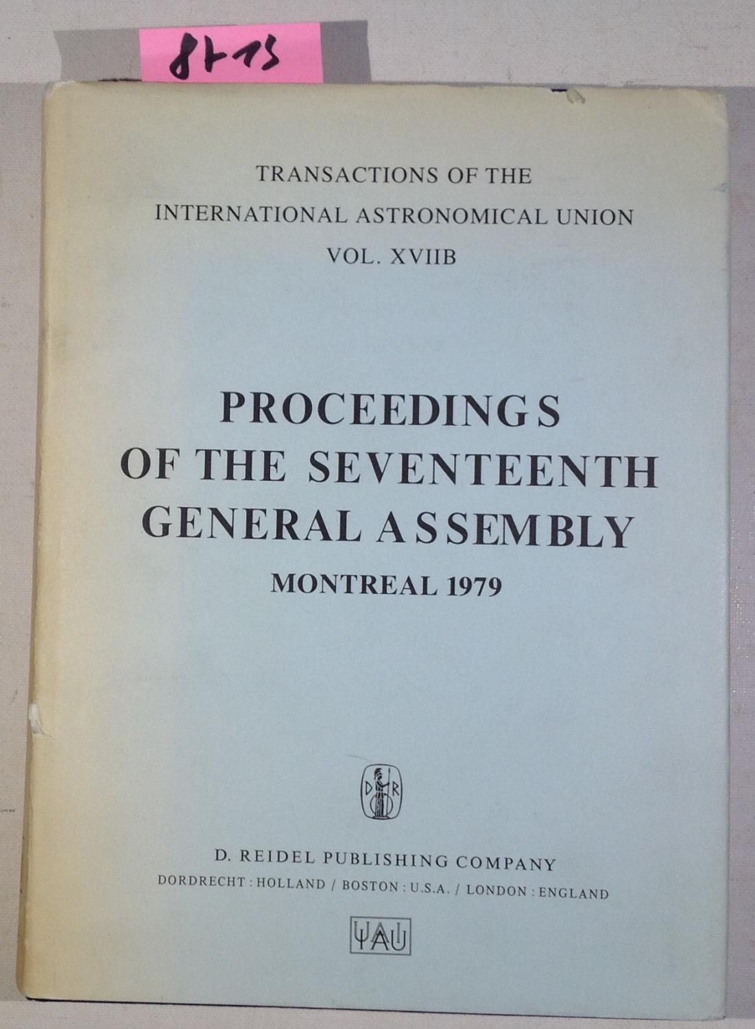 Transactions of the International Astronomical Union, Volume XVIIB - Proceedings of the Seventeenth General Assembly Montreal 1979 - Wayman, Patrick A. - Editor