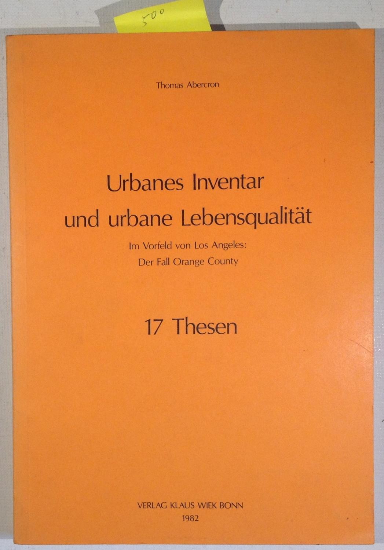 Urbanes Inventar Und Urbane Lebensqualität Im Vorfeld Von Los Angeles: Der Fall Orange County 17 Thesen - Abercron, Thomas