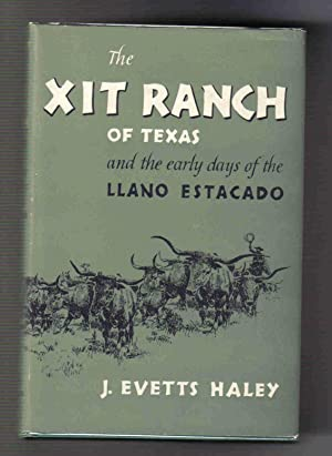 XIT Ranch of Texas and the Early Days of the Llano Estacado: Haley, J. Evetts