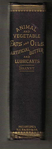 A Practical Treatise on Animal and Vegetable Fats and Oils, and on the Manufacture of Artificial ...