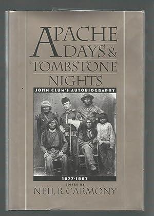 Apache Days and Tombstone Nights: John Clum's Autobiography, 1877-1887: Clum, John Philip ...
