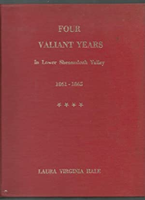 Four Valiant Years in Lower Shenandoah Valley: Hale, Laura Virginia