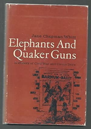 Elephants and Quaker Guns a History of Civil War and Circus Days: Whitt, Jane Chapman