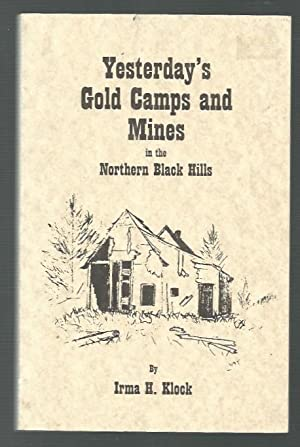 Yesterday's Gold Camps and Mines in the Northern Black Hills (South Dakota): Klock, Irma H.