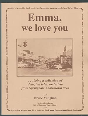 Emma, We Love You. Being a Collection of Data, Tall Tales, and Trivia from Springdale's ...