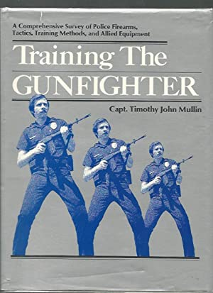 Training the Gunfighter: Firearms Selection, Equipment and Training for the Small- and Medium-Size ...
