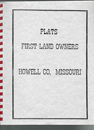 Plats Howell County, Missouri: Plats Showing the First Owners of the Lands of Howell County: Groves...