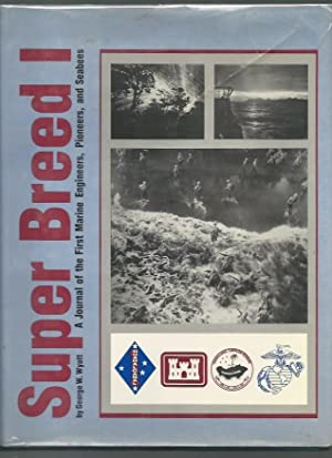 Super Breed I: A Journal of the First Marine Engineers, Pioneers, and Seabees: Wyatt, George W.