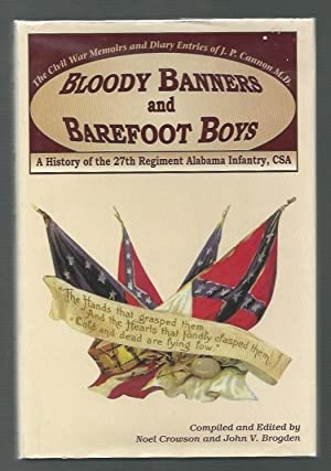 "Bloody Banners and Barefoot Boys: ""A History of the 27th Regiment Alabama Infantry Csa"" ..."