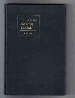 Story of the Seventh Kansas The Seventh Kansas Cavalry: Its Service in the Civil War: Fox, S. M.