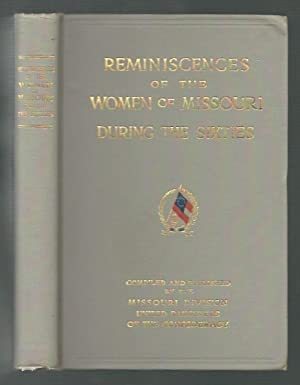 Reminiscences of the Women of Missouri During the Sixties: Missouri Division, United Daughters of ...