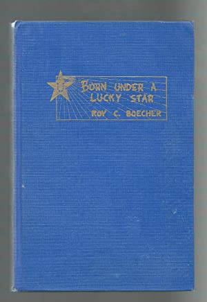Born Under a Lucky Star an Account of Good Fortune as Evidenced By a Lifetime of Hunting ...