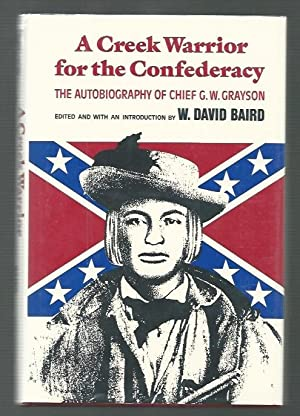 A Creek Warrior for the Confederacy: Grayson, Chief G. W. With Baird, W. David (ed)