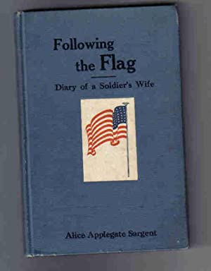 Following the Flag; Diary of a Soldier's Wife: Sargent, Alice Applegate